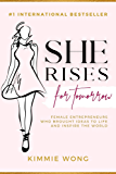 She Rises for Tomorrow: Female Entrepreneurs Who Brought Ideas to Life and Inspire the World (English Edition)