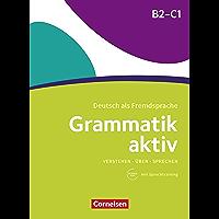 Grammatik aktiv / B2/C1 - Üben, Hören, Sprechen: Übungsgrammatik mit Audios online (German Edition)