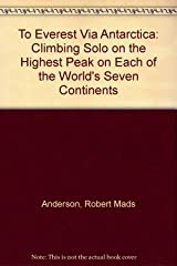 To Everest Via Antarctica: Climbing Solo on the Highest Peak on Each of the World's Seven Continents Hardcover