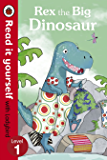 Rex the Big Dinosaur - Read it yourself with Ladybird: Level 1