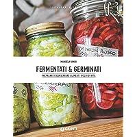 Fermentati  amp  germinati  Preparare e conservare alimenti ricchi di vita