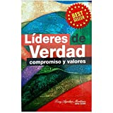 Líderes de Verdad: Compromiso y Valores (Spanish Edition)