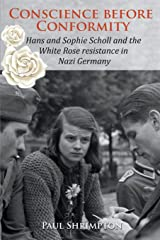 Conscience before Conformity: Hans and Sophie Scholl and the White Rose resistance in Nazi Germany Paperback