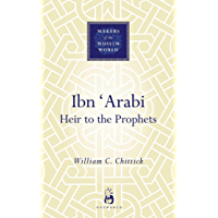 Ibn 'Arabi: Heir to the Prophets (Makers of the Muslim World) (English Edition)