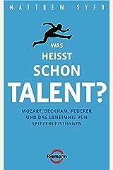 Was heißt schon Talent?: Mozart, Beckham, Federer und das Geheimnis von Spitzenleistungen (German Edition) Kindle Edition