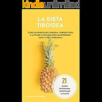 La dieta tiroidea: Come massimizzare l'energia, perdere peso e attivare il metabolismo mantenendo sani i livelli…