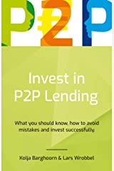 Invest in P2P Lending: What you should know, how to avoid mistakes and invest successfully (English Edition) Kindle Ausgabe