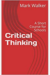 Critical Thinking: A Short Course for Schools Kindle Edition