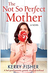 The Not So Perfect Mother: A feel good romantic comedy about parenthood Paperback