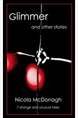 Glimmer and other stories: Curious tales of magical realism, horror, mystery, suspense and love Kindle Edition