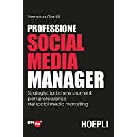 Professione social media manager. Strategie, tattiche e strumenti per i professionisti del social media marketing