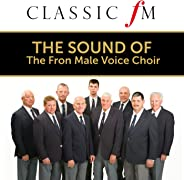 The Sound of the Fron Male Voice Choir (By Classic FM)