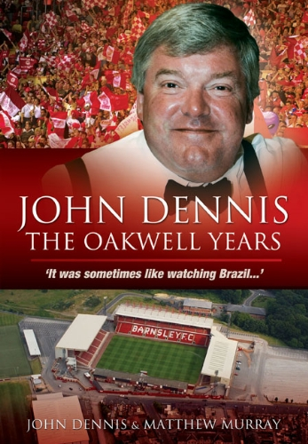 John Dennis: The Oakwell Years: It Was Sometimes Like Watching Brazil...