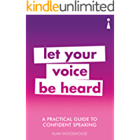 A Practical Guide to Confident Speaking: Let Your Voice be Heard (Practical Guide Series)