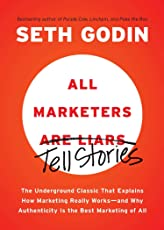 All Marketers Tell Stories: The Underground Classic That Explains How Marketing Really Works--and Why Authenticity Is the Best Marketing of All