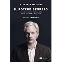 Il potere segreto: Perché vogliono distruggere Julian Assange e WikiLeaks (Italian Edition)