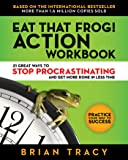 Eat That Frog! The Workbook: 21 Great Ways to Stop Procrastinating and Get More Done in Less Time