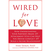 Wired for Love: How Understanding Your Partner's Brain and Attachment Style Can Help You Defuse Conflict and Build a…