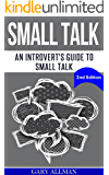 Small Talk: An Introvert's Guide to Small Talk - Talk to Anyone & Be Instantly Likeable