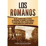 Los romanos: Una guía fascinante sobre las personas, los emperadores, los soldados y los gladiadores de la antigua Roma, desd