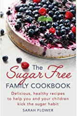 The Sugar-Free Family Cookbook: Delicious, healthy recipes to help you and your children kick the sugar habit Paperback