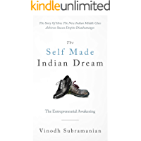 The Self Made Indian Dream - The Entrepreneurial Awakening: The Story of How The New Indian Middle Class Achieves…