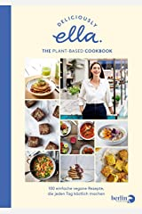 Deliciously Ella. The Plant-Based Cookbook: 100 einfache vegane Rezepte, die jeden Tag köstlich machen Hardcover
