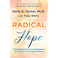 Radical Hope: 10 Key Healing Factors from Exceptional Survivors of Cancer & Other Diseases (English Edition)
