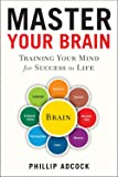 Master Your Brain: Training Your Mind for Success in Life