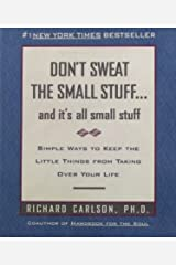 Don't Sweat the Small Stuff-- and it's All Small Stuff: Simple Ways to Keep the Little Things from Taking over Your Life (Don't Sweat the Small Stuff ... Your Life|Don't Sweat the Small Stuff Series Paperback