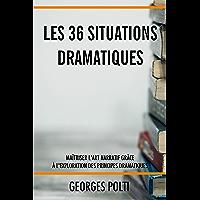 Les 36 situations dramatiques: Maîtriser l'art narratif grâce à l'exploration des principes dramatiques pour écrire un…
