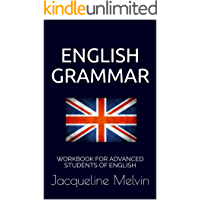 English Grammar: WORKBOOK FOR ADVANCED STUDENTS OF ENGLISH (Book one 1)