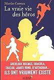 La vraie vie des héros : Sherlock Holmes, Dracula, Tarzan, James Bond, D'Artagnan... Ils ont vraiment existé