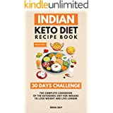 Indian Keto Diet Recipe Book - 30 Days Challenge: The Complete Cookbook Of The Ketogenic Diet For Indians To Lose Weight And