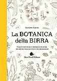 Botanica della birra. Caratteristiche e proprietà di oltre 500 specie vegetali usate nel brassaggio