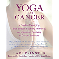 Yoga for Cancer: A Guide to Managing Side Effects, Boosting Immunity, and Improving Recovery for Cancer Survivors…