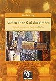 Aachen ohne Karl den Großen: Technik stürzt sein Reich ins Nichts (Fiktion dunkles Mittelalter)