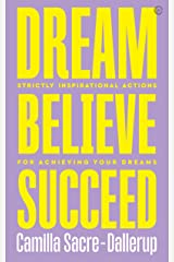 Dream, Believe, Succeed: Strictly Inspirational Actions for Achieving Your Dreams Paperback