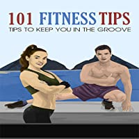 101 Fitness Tips - Tips To Keep You In The Groove