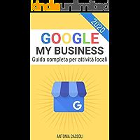 Google My Business: Come comparire nei Risultati di Ricerca e farti trovare dai Clienti - Guida completa per Attività Locali