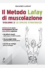 Il Metodo Lafay di muscolazione. Volume 2 - Lo spazio strategico: Vol. 2 Copertina flessibile