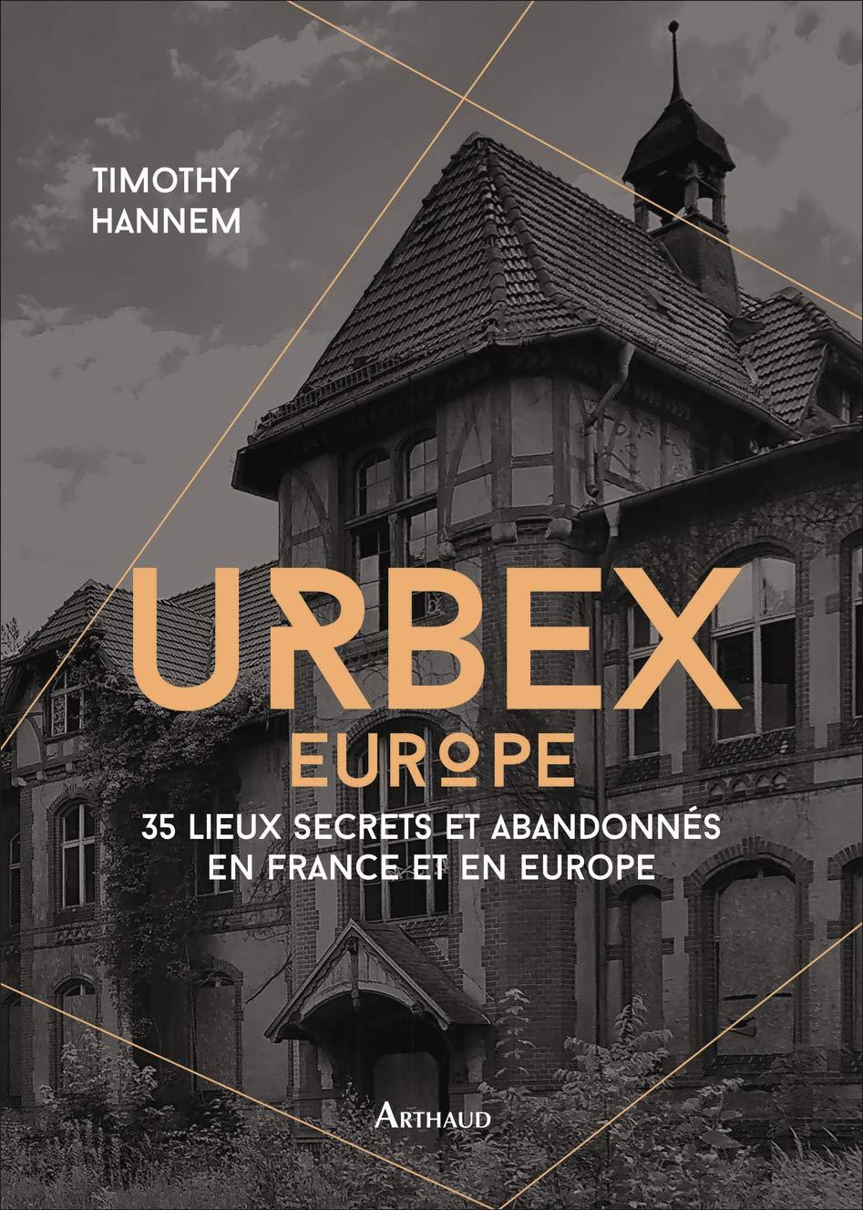 Urbex 2 : 50 lieux secrets et abandonnés en France et en Europe por Timothy Hannem