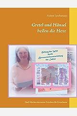 Gretel und Hänsel heilen die Hexe - 3: Fünf Märchen des neuen Zeitalters für Erwachsene (Elternratgeber neues Bewusstsein) Kindle Ausgabe