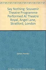 Say Nothing: Souvenir Theatre Programme Performed At Theatre Royal, Angel Lane, Stratford, London Paperback