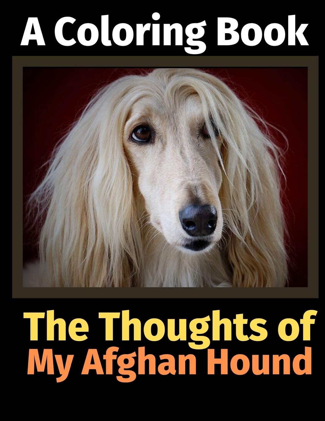The Thoughts of My Afghan Hound: A Coloring Book