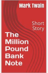 The Million Pound Bank Note : Short Story Kindle Edition