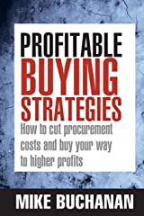 Profitable Buying Strategies: How To Cut Procurement Costs And Buy Your Way To Higher Profits Paperback