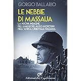 Le nebbie di Massaua: La nuova indagine del maggiore Aldo Morosini nell'Africa orientale italiana (Le indagini del maggiore A