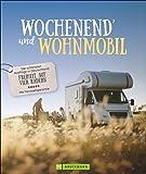 Wochenend und Wohnmobil - Deutschland. Reiseideen mit dem Wohnmobil zwischen 3-5 Tage. Perfekt für einen Kurztrip am Wochenende. Mit den besten Stellplätzen in ganz Deutschland. (Lust auf ...)