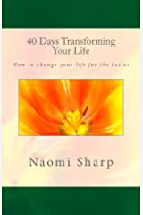 40 Days Transforming Your Life: How to change your life for the better Kindle Edition